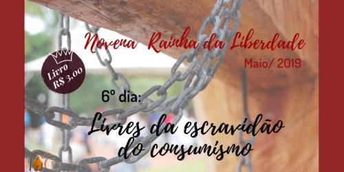 6º DIA DA NOVENA DA LIBERDADE: LIVRES DA ESCRAVIDÃO DO CONSUMISMO